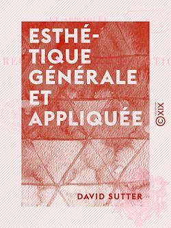 Esthétique générale et appliquée, contenant les règles de la composition dans les arts plastiques - David Sutter