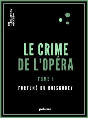 Téléchargez le livre :  Le Crime de l'Opéra