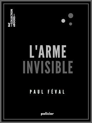 Téléchargez le livre :  L'Arme invisible