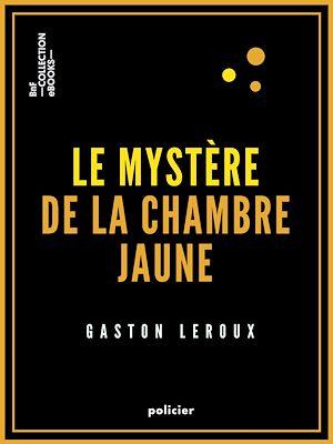 Téléchargez le livre :  Le Mystère de la chambre jaune