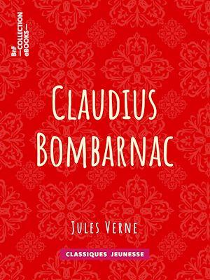 Téléchargez le livre :  Claudius Bombarnac