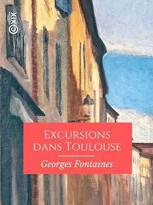 Téléchargez le livre :  Excursions dans Toulouse