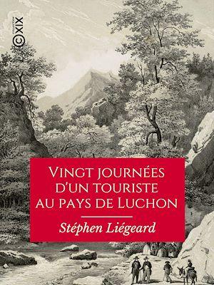 Téléchargez le livre :  Vingt journées d'un touriste au pays de Luchon