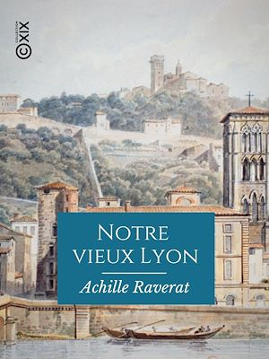 Téléchargez le livre :  Notre vieux Lyon
