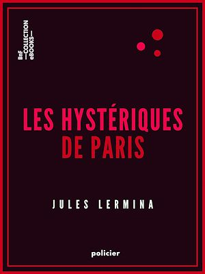 Téléchargez le livre :  Les Hystériques de Paris