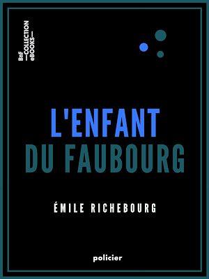 Téléchargez le livre :  L'Enfant du faubourg