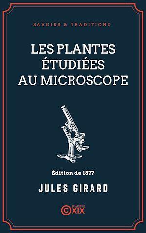 Téléchargez le livre :  Les Plantes étudiées au microscope