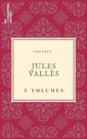 Téléchargez le livre :  Coffret Jules Vallès