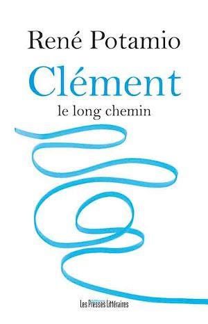 Téléchargez le livre :  Clément le long chemin