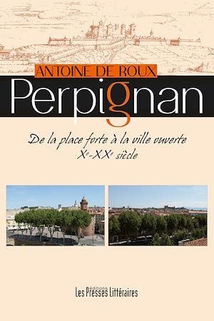 Téléchargez le livre :  Perpignan - De la place forte à la ville ouverte Xe-XXe siècle