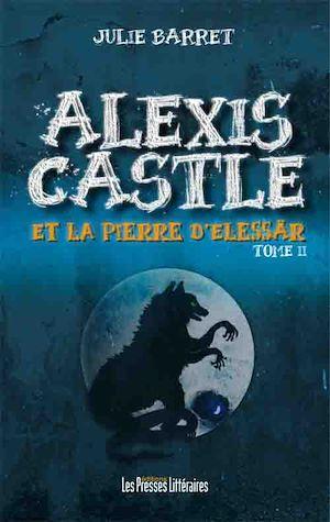 Téléchargez le livre :  Alexis Castle et la pierre d'Elessär Tome 2