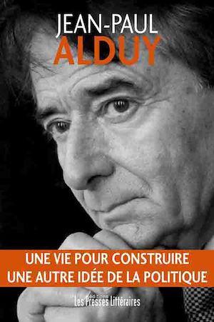 Téléchargez le livre :  Une vie pour construire une autre idée de la politique