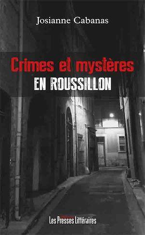 Téléchargez le livre :  Crimes et mystères en Roussillon