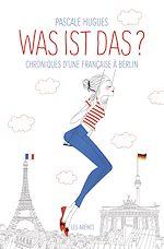 Télécharger le livre :  Was ist das? Chroniques d'une française à Berlin