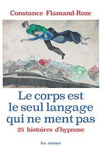 Télécharger le livre : Le Corps est le seul langage qui ne ment pas