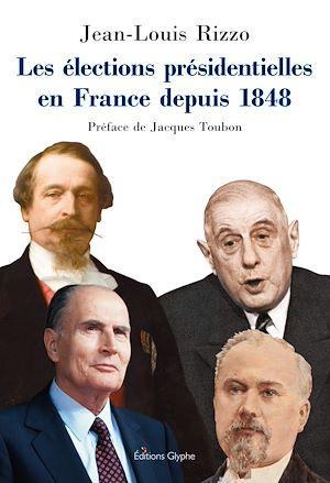 Téléchargez le livre :  Les élections présidentielles en France depuis 1848