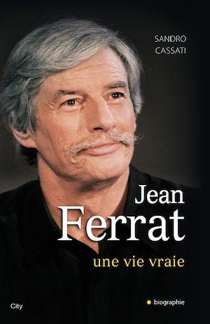 Téléchargez le livre :  Jean Ferrat, une vie vraie
