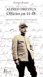 Télécharger le livre :  Alfred Dreyfus, Officier en 14-18. Souvenirs, lettres et carnet de guerre