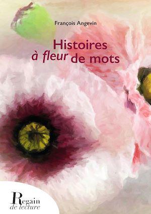 Téléchargez le livre :  Histoires à fleur de mots