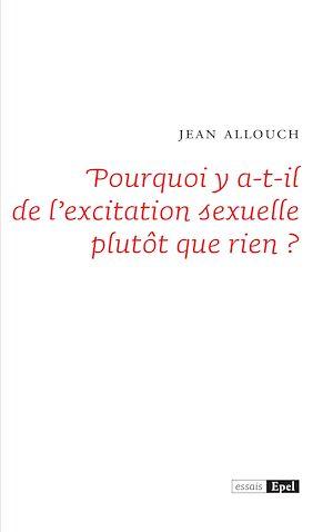Téléchargez le livre :  Pourquoi y a-t-il de l'excitation sexuelle plutôt que rien ?