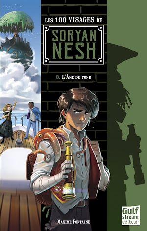 Téléchargez le livre :  Les 100 Visages de Soryan Nesh - tome 3 L'Ame de fond