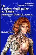"""Télécharger le livre :  Les Machines """"Intelligentes"""" et l'Homme - Collaboration ? Conflit ? Ou... Fusion ?..."""