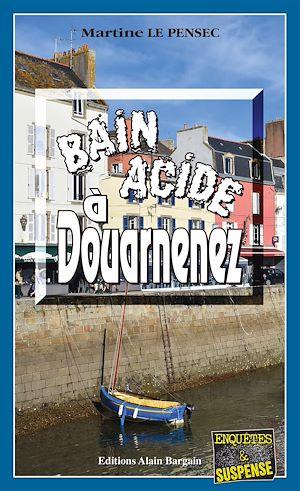 Téléchargez le livre :  Bain acide à Douarnenez