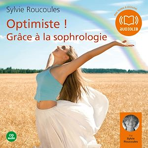 Téléchargez le livre :  Optimiste !  - Grâce à la sophrologie