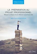 Télécharger le livre :  La préparation au projet professionnel - Mise en pratique d'une réflexion psychosociale - 2e édition