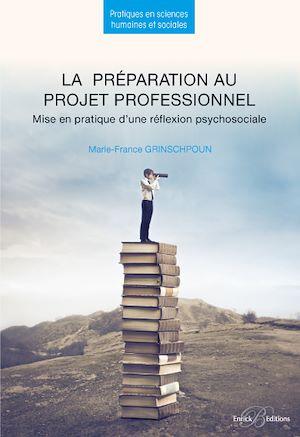 Téléchargez le livre :  La préparation au projet professionnel - Mise en pratique d'une réflexion psychosociale - 2e édition
