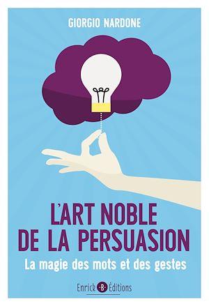 Téléchargez le livre :  L'art noble de la persuasion