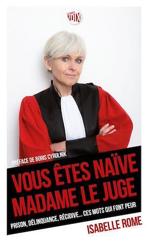 Téléchargez le livre :  Vous êtes naïve Madame le juge