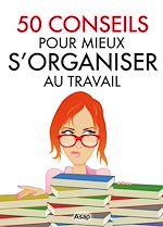 Télécharger le livre :  50 conseils pour mieux s'organiser au travail