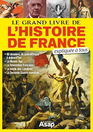 Téléchargez le livre :  Le grand livre de l'histoire de France expliqué à tous