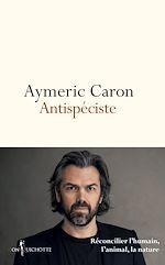 Télécharger le livre :  Antispéciste. Réconcilier l'humain, l'animal, la nature