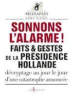 Télécharger cet ebook : Sonnons l'alarme !. Faits & gestes de la présidence Hollande
