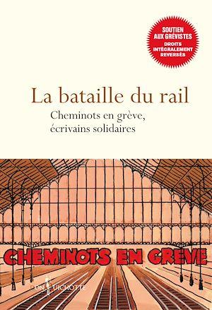 Téléchargez le livre :  La bataille du rail - Cheminots en grève, écrivains solidaires