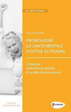 Téléchargez le livre :  Promouvoir la santé mentale positive au travail