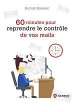 Télécharger le livre :  60 minutes pour reprendre le contrôle de vos mails