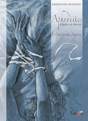 Téléchargez le livre :  Les Aphrodites - Volume 1 : Intrigante Agathe