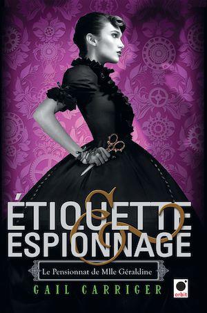 Téléchargez le livre :  Etiquette & espionnage (Le Pensionnat de Mlle Géraldine*)