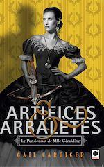 Télécharger le livre :  Artifices & Arbalètes (Le Pensionnat de Mlle Géraldine ****)