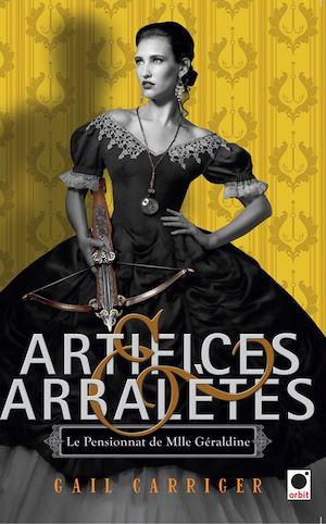 Téléchargez le livre :  Artifices & Arbalètes (Le Pensionnat de Mlle Géraldine ****)