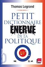 Télécharger le livre :  Petit dictionnaire énervé de la politique