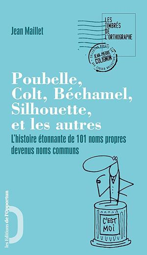 Téléchargez le livre :  Poubelle, Colt, Béchamel, Silhouette et les autres. L'histoire étonnante de 101 noms propres devenus