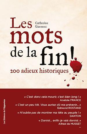 Téléchargez le livre :  Les mots de la fin ! - 200 adieux historiques