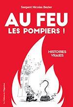 Télécharger le livre :  Au feu les pompiers ! Histoires vraies