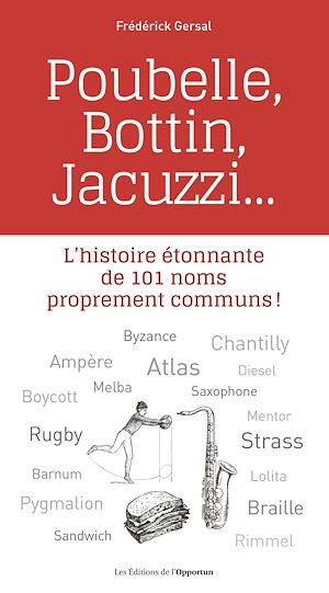 Téléchargez le livre :  Poubelle, Bottin, Jacuzzi... - L'histoire étonnante de 101 noms proprement communs !