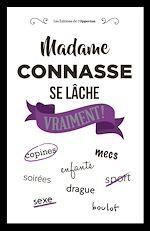 Télécharger le livre :  Madame Connasse se lâche... vraiment !
