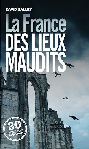 Téléchargez le livre :  La France des lieux maudits